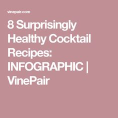 8 Surprisingly Healthy Cocktail Recipes: INFOGRAPHIC | VinePair