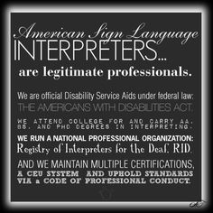 DID YOU KNOW: A few little facts about interpreters for the Deaf (for the common questions we get): we are a legitimate professional group; we are paid and that is our primary compensation (no credit for class etc); we are considered members of the staff and not the student body or patient group (see above); though we do volunteer work, mostly we are being compensated.