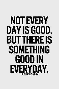 There Is Something Good In Everyday!