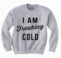 I am Freaking Cold Sweatshirt by TheAvenueL on Etsy