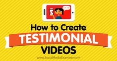 Learn how to produce effective testimonial videos to share customer endorsements on social media.