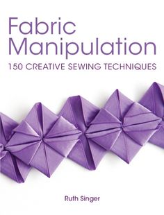 Fabric Manipulation. Ruth Singer. David & Charles (2013). This is truly an essential resource for all sewists! Set to be the new The Art of Manipulating Fabric, Ruth Singer offers a modern interpretation of fabric manipulation in this book, with hundreds of colour diagrams. Discover and explore 150 creative sewing techniques including pleating, folding, gathering, smocking, quilting, trapunto and applique.