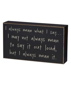 Love this 'I Always Mean What I Say' Box Sign by Collins on #zulily! #zulilyfinds
