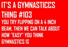 """I absolutely HATE when people say """"oh yeah, that's easy!"""" Oh yeah… sure… try a backflip on a beam, then we'll talk…"""