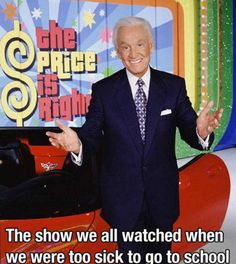 Bob Barker always made me feel better. & I knew my prices