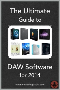 The Ultimate Guide to DAW Software for 2014 http://ehomerecordingstudio.com/best-daw-software/