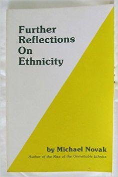 Further reflections on ethnicity / Michael Novak.