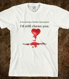 """I'd still chews you Do you enjoy a good zombie flick and a good play upon? Then tell your partner that you'd still """"chews"""" him or her. Happy """"Bloody"""" Valentine :-) Printed on Skreened T-Shirt Best Zombie, Funny Valentine, Pick One, Be Still, Told You So, Mens Tops, T Shirt, Supreme T Shirt, Tee"""