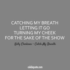 Kelly Clarkson Catch My Breath Quote (About typography sake of the show let go cheek)