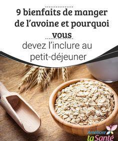 9 bienfaits de manger de l'avoine et pourquoi vous devez l'inclure au petit-déjeuner Nous allons partager avec vous les bienfaits de l'avoine et vous expliquer en détails pourquoi il convient d'en manger au petit-déjeuner.