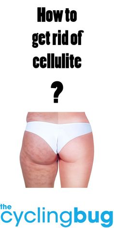 Here's The Cycling Bug's guide to getting rid of cellulite....  http://thecyclingbug.co.uk/health-and-fitness/training-tips/b/weblog/archive/2014/06/13/how-to-get-rid-of-cellulite.aspx?utm_source=Pinterest&utm_medium=Pinterest%20Post&utm_campaign=ad  THECYCLINGBUG.CO.UK #thecyclingbug #cycling #bike #cellulite