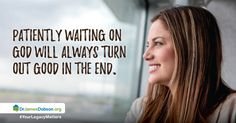 "Enjoying The ""Wait"" http://www.drjamesdobson.org/blogs/the-single-parenting-journey/the-single-parenting-journey/2016/05/31/enjoying-the-wait-?sc=FPN"