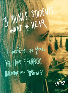 Why it's so important to students to hear these three things.