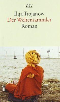 Der Weltensammler: Roman von Ilija Trojanow  see: NSA-Kritiker Ilija Trojanow: Deutscher Schriftsteller darf nicht in die USA einreisen (Kultur, 11:17)