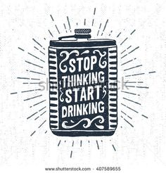 "Hand drawn vintage label with textured flask vector illustration and ""Stop thinking, start drinking"" lettering."