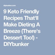 9 Keto Friendly Recipes That'll Make Dieting A Breeze (There's Dessert Too!) - DIYbunker