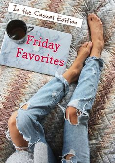 FRIDAY FAVORITES....in the Casual Edition