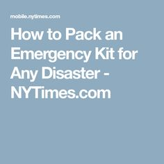 How to Pack an Emergency Kit for Any Disaster - NYTimes.com
