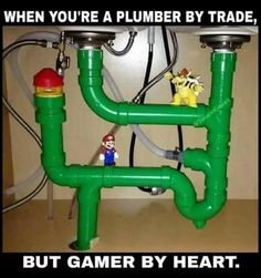 Plumber by day, Gamer by night