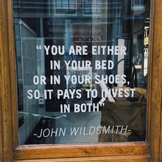 """You are either in your bed or in your shoes, so it pays to invest in both"" - John Wildsmith. 