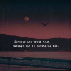 Sunsets are proof that endings can be beautiful too. Sunset Love Quotes, Sky Quotes, Beach Quotes, Mood Quotes, Quotes To Live By, Life Quotes, Twisted Quotes, Beautiful Words In English, Deep Talks
