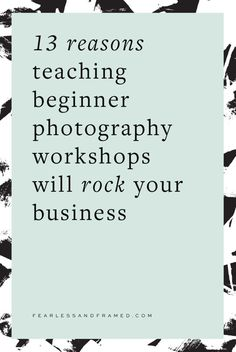 13 Reasons Teaching Beginner Photography Workshops will Rock Your Business. Learn how to teach photography workshops for moms.