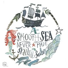 A smooth Sea never made a skilled sailor PRINT