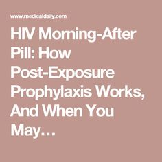 HIV Morning-After Pill: How Post-Exposure Prophylaxis Works, And When You May…