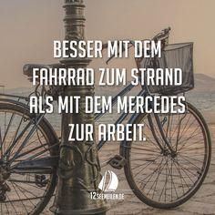 Besser mit dem Fahrrad zum Strand als mit dem Mercedes zur Arbeit.   #spruch #zitat #meer #urlaub