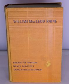 Rare 1913 Hardcover William Macleod Raine Collection - Three Complete Novels.  Condition (Book/Dust Cover) VG/Missing - SOLD!