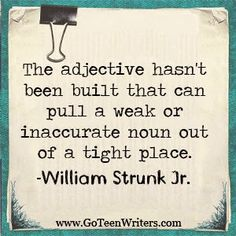 Go Teen Writers: William Strunk Jr. on Adjectives and Nouns