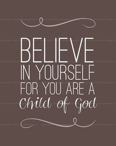 Believe in Yourself, for you are a Child of God. #quotes