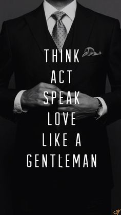 Act, speak, love like a gentleman