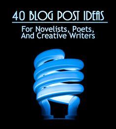 40 Blog Post Ideas: for novelists, poets, and creative writers | webdesignrelief.com