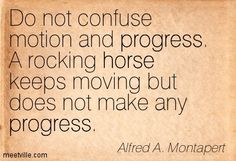 alfredamontapert | Alfred A. Montapert : Do not confuse motion and progress. A rocking ...
