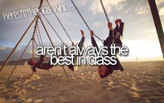 I want to. I really do. But there's always one kid who will beat me and I try the hardest. It comes easy for them..