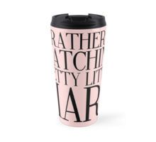 Rather Be Watching Pretty Little Liars... Travel Mug