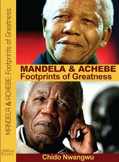 Cover of the 2014 book on Nelson Mandela and Chinua Achebe by USAfrica Founder Chido Nwangwu