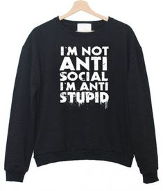Im not Anti Social Im Anti Stupid T-Shirt - Meme Shirts - Ideas of Meme Shirts - Im not Anti Social Im Anti Stupid T-Shirt Stupid T Shirts, Sarcastic Shirts, Funny Shirt Sayings, Funny Tee Shirts, Shirts With Sayings, T Shirt Quotes, Funny Sarcastic, Clothes With Quotes, Stupid Memes