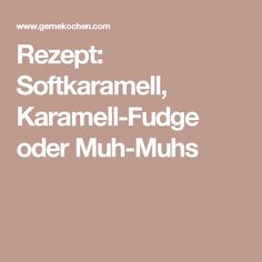Rezept: Softkaramell, Karamell-Fudge oder Muh-Muhs