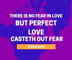 there is no fear in love but perfect love casteth out fear