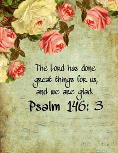 "Psalm 146 This quote ends with ""and we are glad"" which is so characteristic of the Psalms. Scripture Verses, Bible Verses Quotes, Bible Scriptures, Bible Psalms, Favorite Bible Verses, Lord And Savior, Christian Inspiration, Spiritual Quotes, Word Of God"