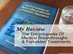 REVIEW-Encyclopedia-Of-Medical-Breakthroughs-&-Forbidden-Treatments-www.RadianceCentral.com Whole Food Diet, Juice Fast, Medical Research, Holistic Approach, Alternative Health, Good Books, Natural Remedies, Therapy, Motivation
