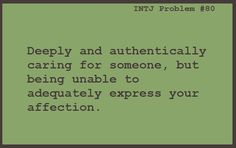 INTJ - My poor husband. I struggled for years, and still do, to adequately express myself.