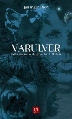 """""""Varulver - blodtørstige menneskedyr og hårete filmhelter"""" av Jan Ingar Thon"""