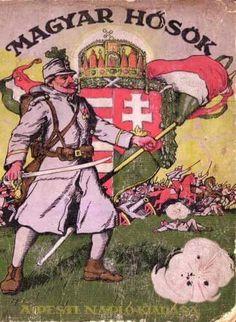 Magyar hősök (Hungarian heroes) 1914-1916. Artist: Tábori Kornél Vintage Advertisements, Vintage Ads, Vintage Posters, Potpourri, Central Europe, Budapest, Wwii, Tarot, Geek Stuff