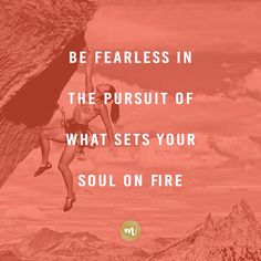 Be fearless in the pursuit of what sets your soul on fire | Made of Moxie - madeofmoxie.com