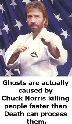 Real explanation for ghosts - Chuck Norris Funny (Oh gosh - why are Chuck Norris jokes funny to me now?!?)