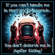 Spiritual & Esoteric MeMe's Created Daily. Access these on Facebook by visiting page: Spiritual Hodgepodge. Jupiter Rising, Natal Chart Astrology, You Dont Deserve Me, Mercury Retrograde, Constellations, Spirituality, Instagram Posts, Witchcraft, Reiki
