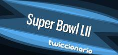¿Qué te pareció el partido? ¿Te gustó el espectáculo de medio tiempo? ¿Cuál fue el mejor anuncio de la noche? En esta edición de Twiccionario leemos varios tuits sobre el Super Bowl LII.